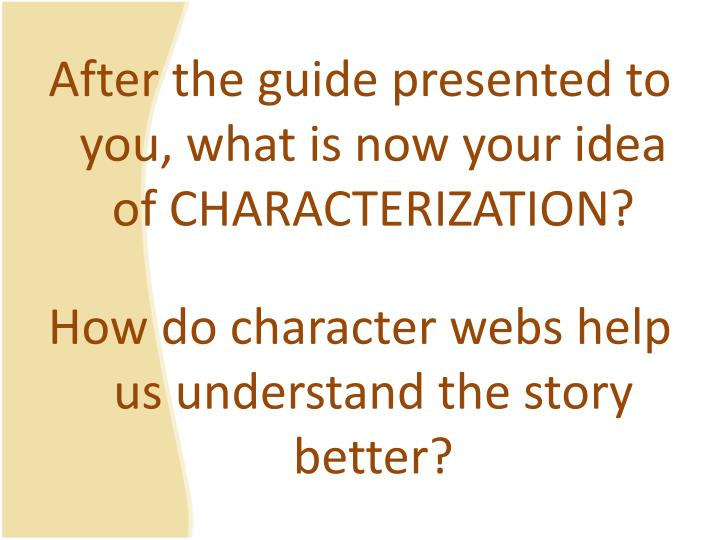 After the guide presented to you, what is now your idea of CHARACTERIZATION?