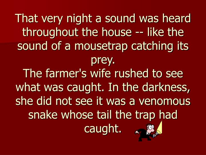 That very night a sound was heard throughout the house -- like the sound of a mousetrap catching its prey.