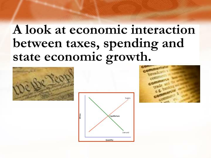 A look at economic interaction between taxes, spending and state economic growth.