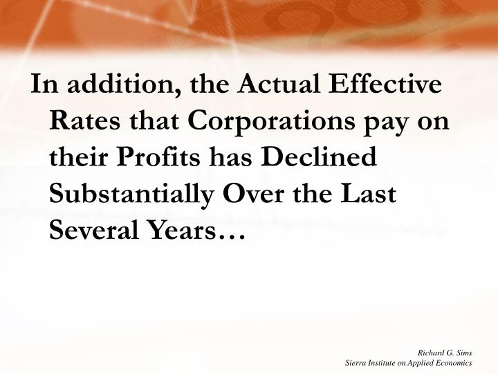 In addition, the Actual Effective Rates that Corporations pay on their Profits has Declined Substantially Over the Last Several Years…