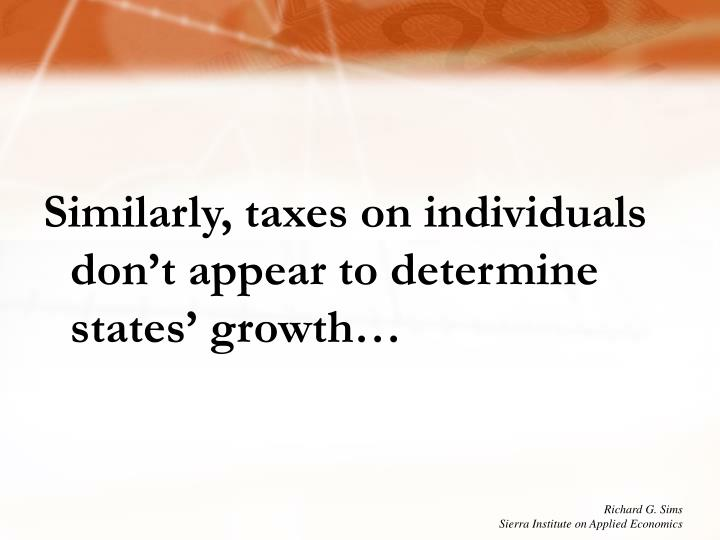 Similarly, taxes on individuals don't appear to determine states' growth…