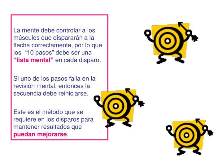 La mente debe controlar a los msculos que dispararn a la flecha correctamente, por lo que los  10 pasos debe ser una