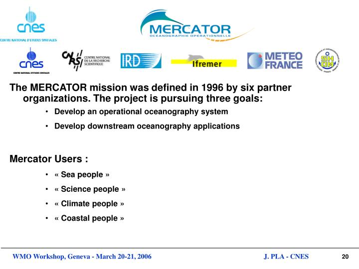The MERCATOR mission was defined in 1996 by six partner organizations. The project is pursuing three goals: