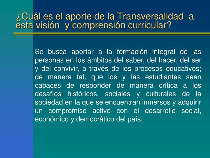 ¿Cuál es el aporte de la Transversalidad  a esta visión  y comprensión curricular?