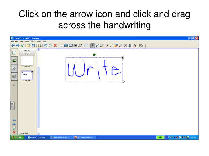 Click on the arrow icon and click and drag across the handwriting