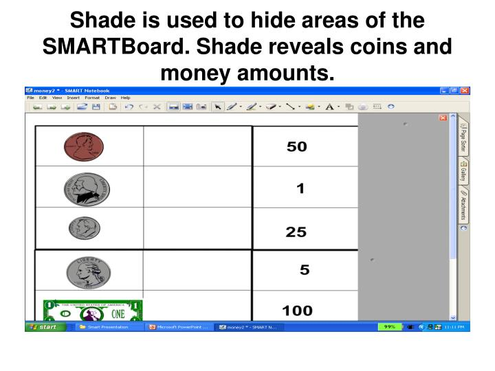 Shade is used to hide areas of the SMARTBoard. Shade reveals coins and money amounts.