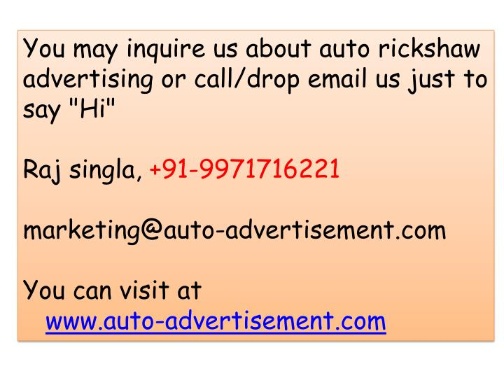 "You may inquire us about auto rickshaw advertising or call/drop email us just to say ""Hi"""