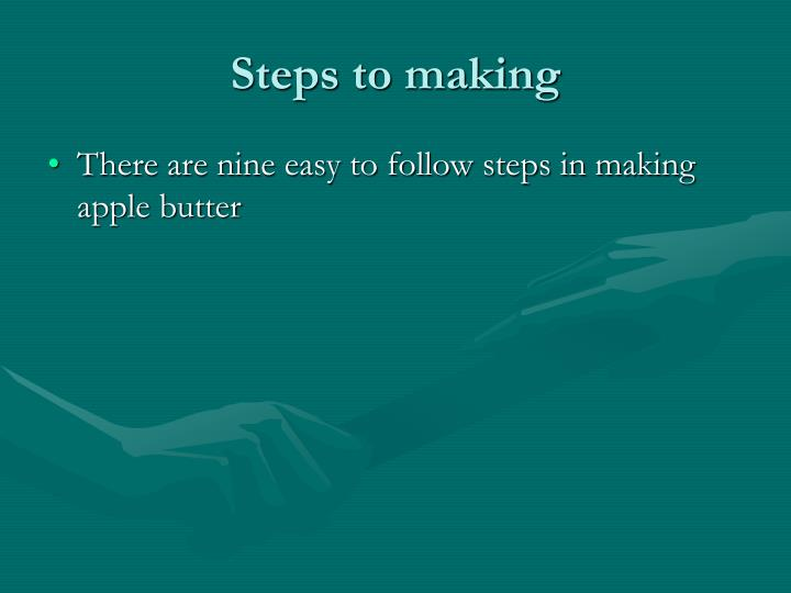 Steps to making