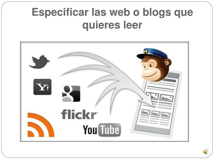 Especificar las web o blogs que quieres leer
