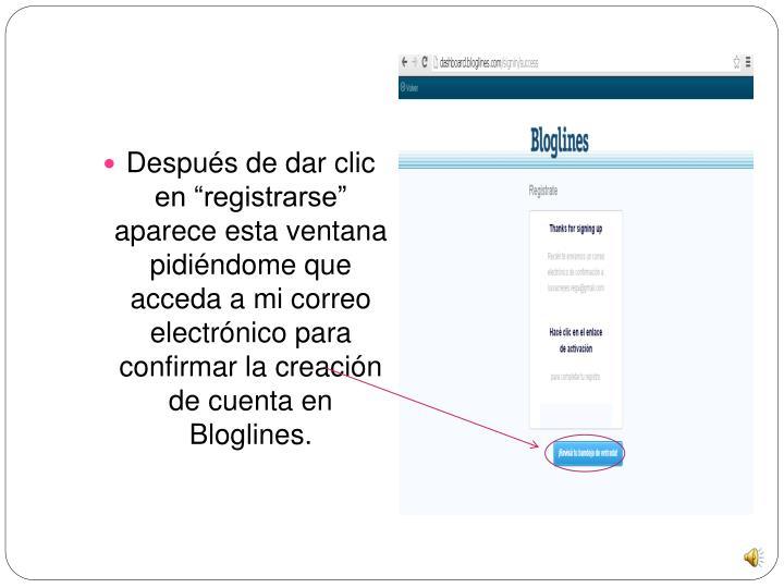 """Después de dar clic en """"registrarse""""  aparece esta ventana pidiéndome que acceda a mi correo electrónico para confirmar la creación de cuenta en Bloglines."""