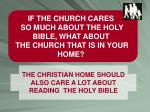if the church cares so much about the holy bible what about the church that is in your home