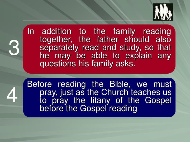 In addition to the family reading together, the father should also separately read and study, so that he may be able to explain any questions his family asks.