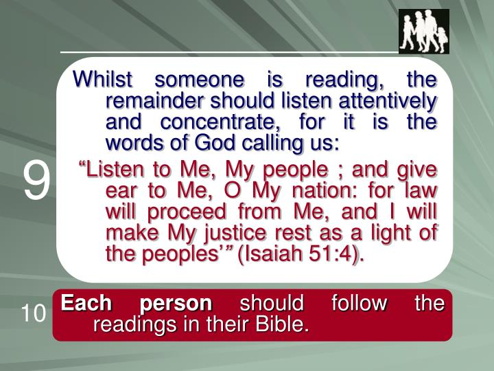 Whilst someone is reading, the remainder should listen attentively and concentrate, for it is the words of God calling us: