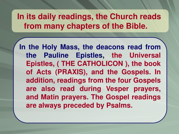 In its daily readings, the Church reads from many chapters of the Bible.