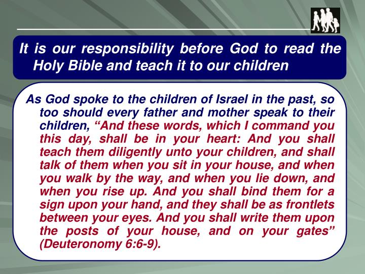 It is our responsibility before God to read the Holy Bible and teach it to our children