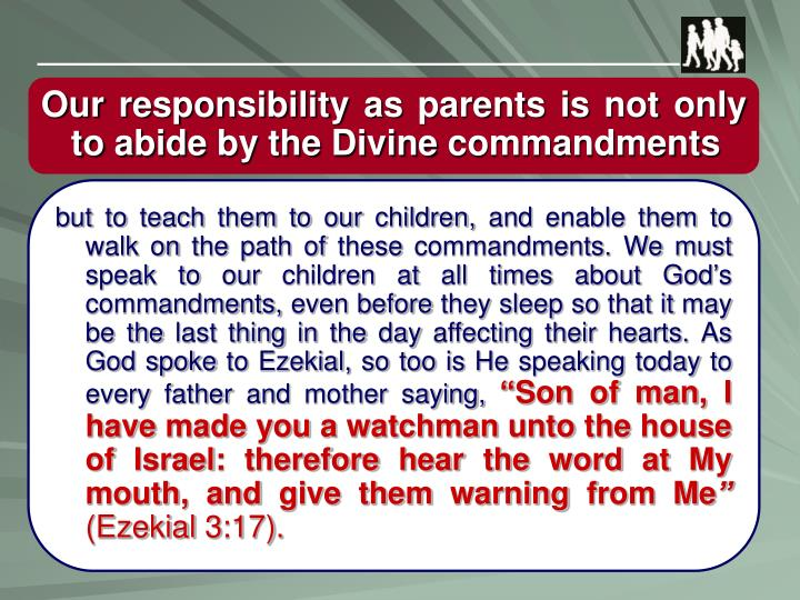 Our responsibility as parents is not only to abide by the Divine commandments