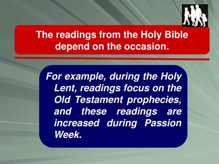 The readings from the Holy Bible depend on the occasion.
