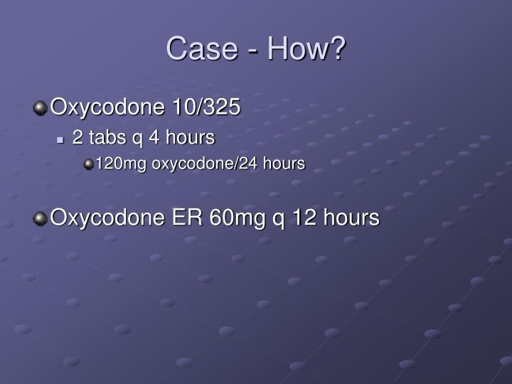 Case - How?