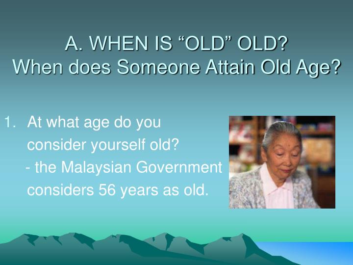 "A. WHEN IS ""OLD"" OLD?"