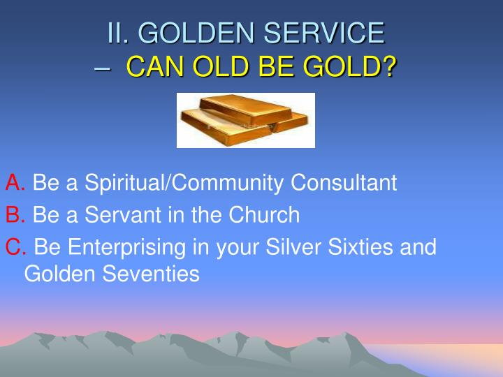 Ii golden service can old be gold