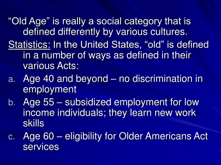 """Old Age"" is really a social category that is defined differently by various cultures."