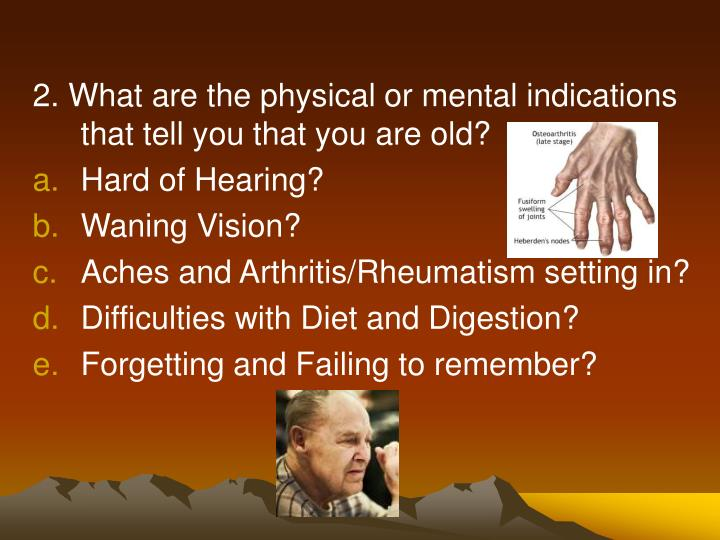 2. What are the physical or mental indications that tell you that you are old?
