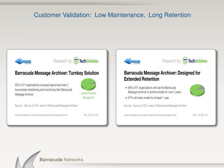 Customer Validation:  Low Maintenance,  Long Retention