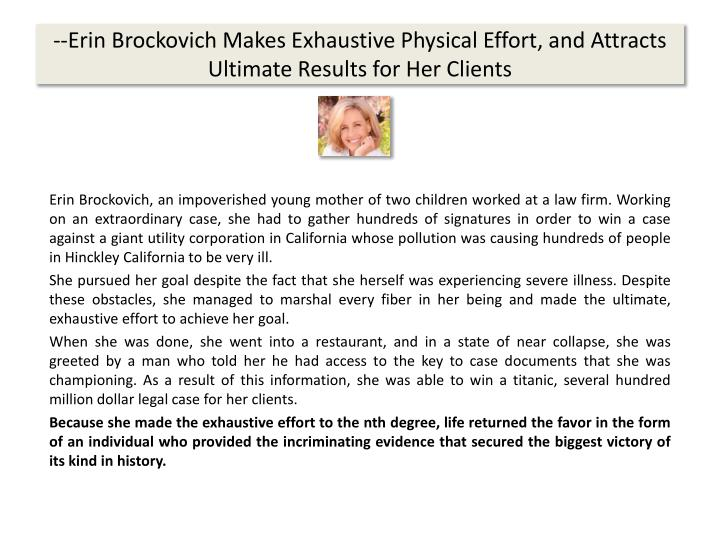 --Erin Brockovich Makes Exhaustive Physical Effort, and Attracts Ultimate Results for Her Clients