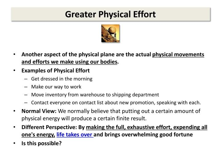 Greater Physical Effort