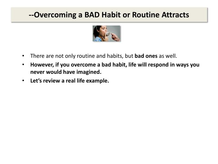 --Overcoming a BAD Habit or Routine