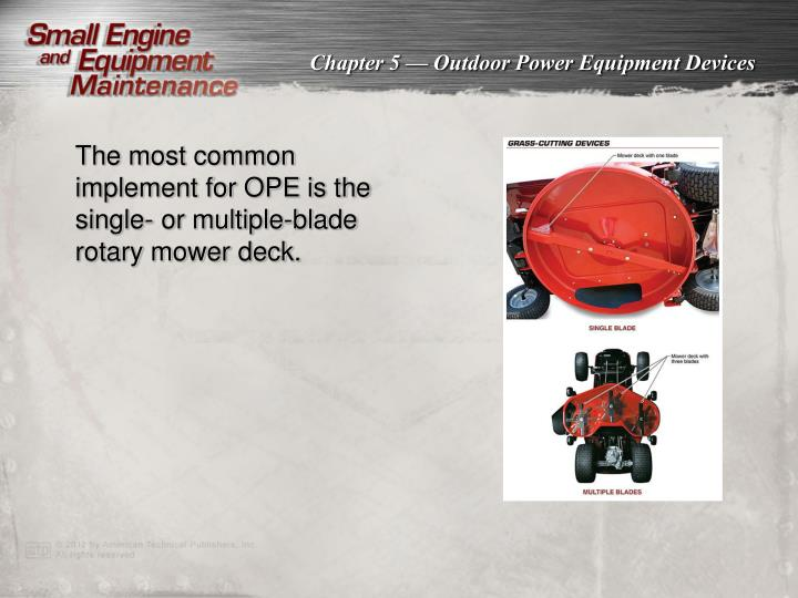 The most common implement for OPE is the single- or multiple-blade rotary mower deck.