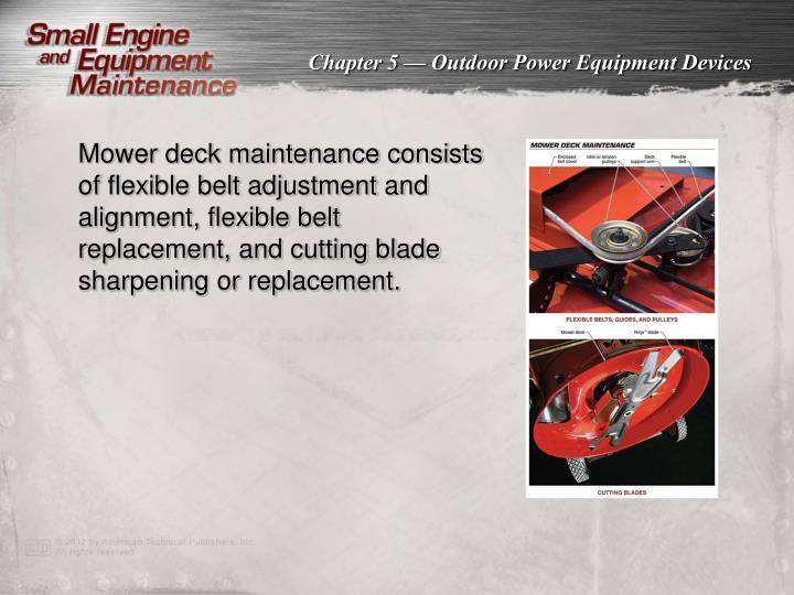Mower deck maintenance consists of flexible belt adjustment and alignment, flexible belt