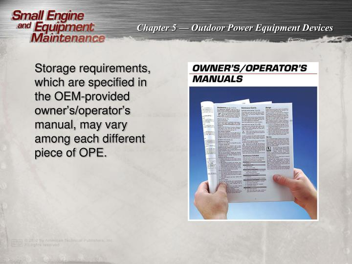 Storage requirements, which are specified in the OEM-provided owner's/operator's manual, may vary among each different piece of OPE.