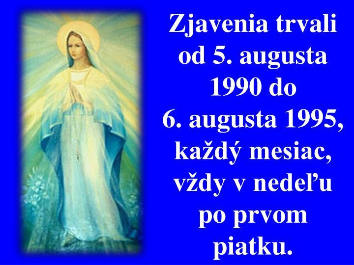Zjavenia trvali od 5. augusta 1990 do