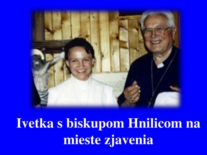 Ivetka s biskupom Hnilicom na