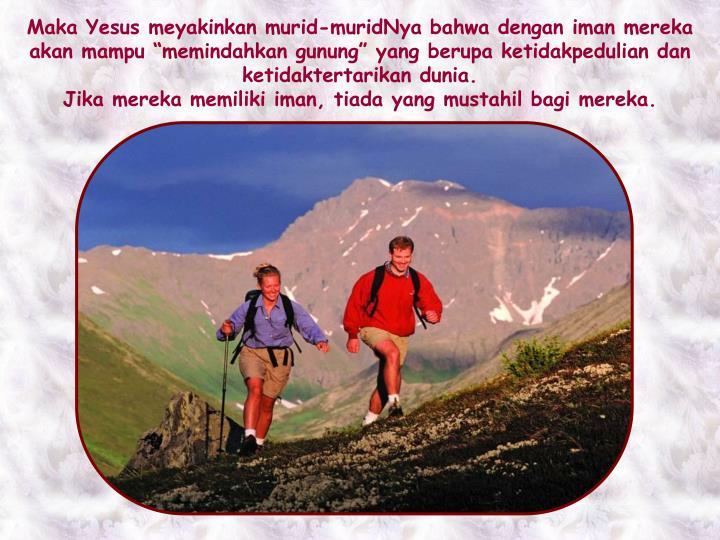 """Maka Yesus meyakinkan murid-muridNya bahwa dengan iman mereka akan mampu """"memindahkan gunung"""" yang berupa ketidakpedulian dan ketidaktertarikan dunia."""