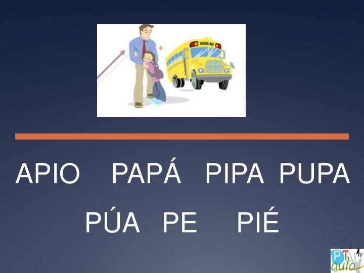 APIO    PAPÁ   PIPA  PUPA