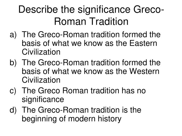 Describe the significance Greco-Roman Tradition