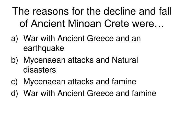 The reasons for the decline and fall of Ancient Minoan Crete were…