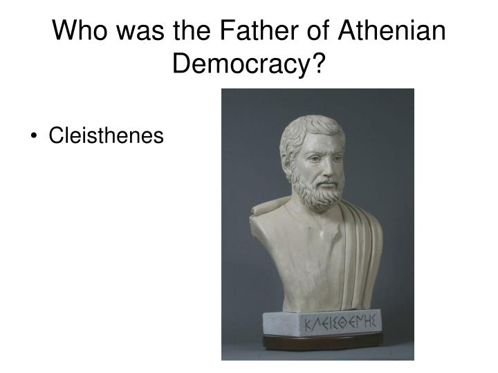 Who was the Father of Athenian Democracy?