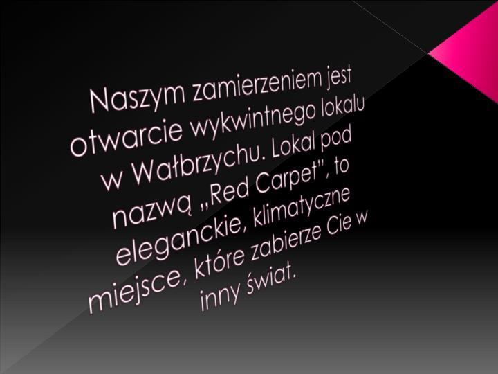 """Naszym zamierzeniem jest otwarcie wykwintnego lokalu w Wałbrzychu. Lokal pod nazwą """"Red"""