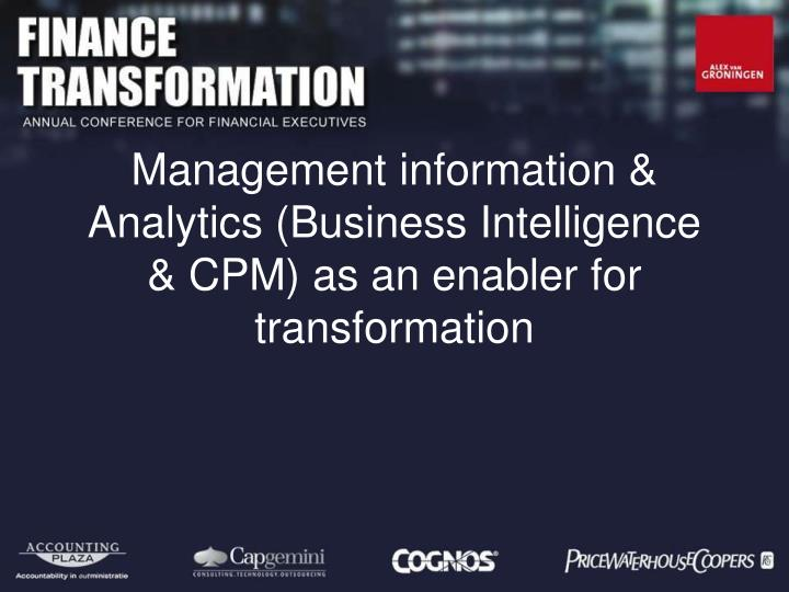 Management information & Analytics (Business Intelligence & CPM) as an enabler for transformation