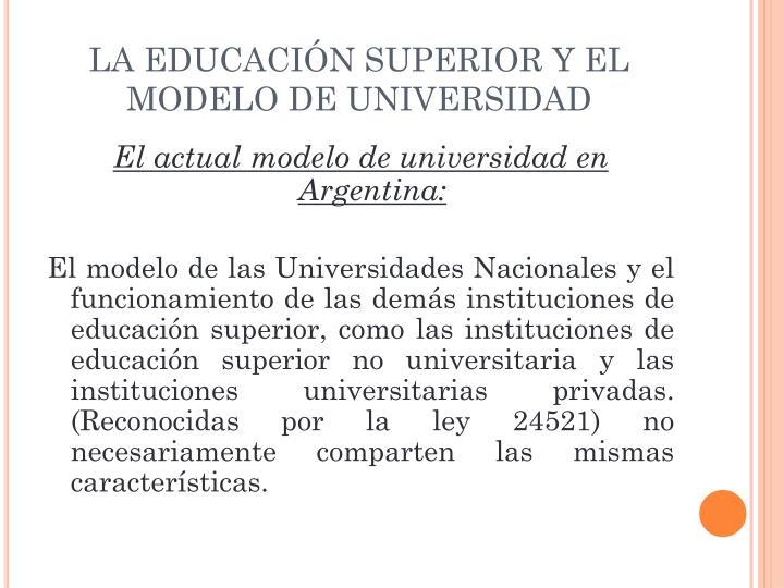 LA EDUCACIÓN SUPERIOR Y EL MODELO DE UNIVERSIDAD