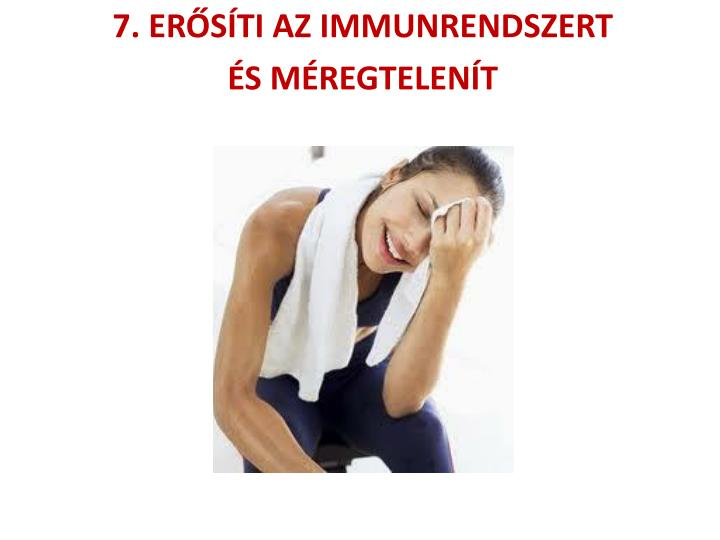 7. ERŐSÍTI AZ IMMUNRENDSZERT