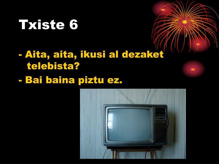 Txiste 6