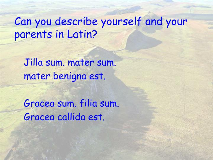 Can you describe yourself and your parents in Latin?