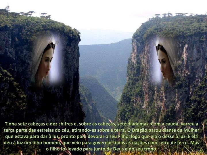 Tinha sete cabeças e dez chifres e, sobre as cabeças, sete diademas. Com a cauda, varreu a terça parte das estrelas do céu, atirando-as sobre a terra. O Dragão parou diante da Mulher que estava para dar à luz, pronto para devorar o seu Filho, logo que ela o desse à luz. E ela deu à luz um filho homem, que veio para governar todas as nações com cetro de ferro. Mas o filho foi levado para junto de Deus e do seu trono.