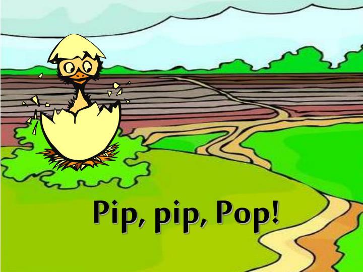 Pip, pip, Pop!