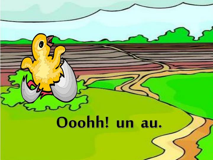 Ooohh!  un  au.