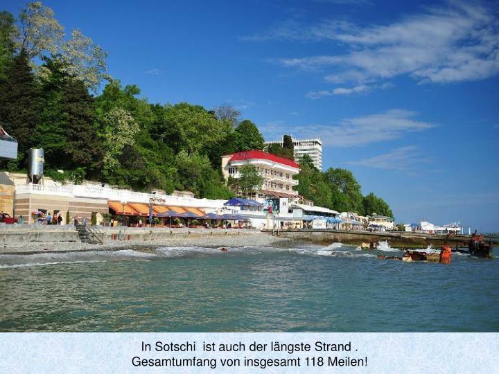 In Sotschi  ist auch der längste Strand .